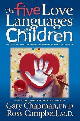 The 5 Love Languages of Children By: Gary Chapman
