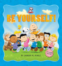 Be Yourself  By: Charles M. Schulz