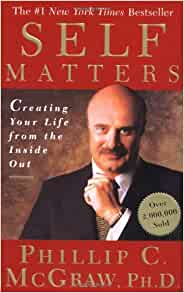 Self Matters By: Phillip C. McGraw, Ph.D