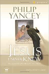 The Jesus Never Knew By: Philip Yancey