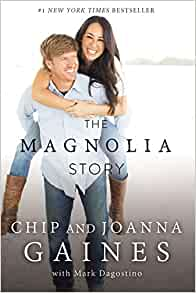 The Magnolia Story By: Chip and Joanna Gaines