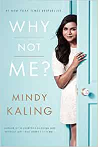 Why Not Me? By: Mindy Kaling