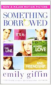 Something Borrowed By: Emily Giffin