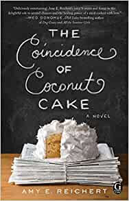 The Coincidence of Coconut Cake By: Amy E. Reichert