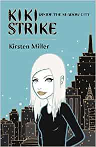 KiKi Strike Inside the Shadow City By: Kirsten Miller