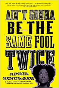 Ain't Gonna Be The Same Fool Twice By: April Sinclair