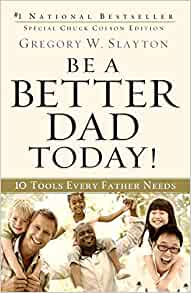 Be A Better Dad Today! By: Gregory W. Slayton