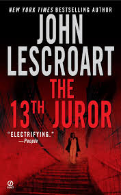 The 13th Juror By: John Lescroart
