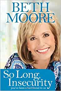 So Long, Insecurity By: Beth Moore