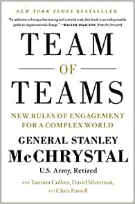 Team of Teams By: General Stanley McChrystal