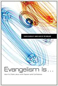 Evangelism Is By: Dave Earley and David Wheeler