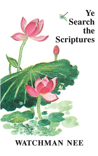Ye Search The Scriptures By: Watchmen Nee