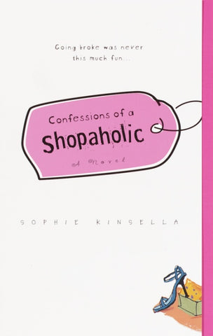Confessions of a Shopaholic By: Sophie Kinsella