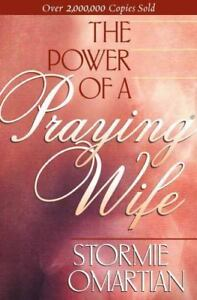 The Power of a Praying Wife By: Stormie Omartian