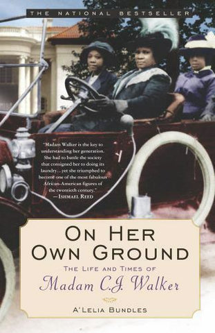 On Her Own Ground - The Life & Times of Madam C.J. Walker By: A'Lelia Bundles