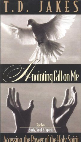 Anointing Fall On Me By: T. D. Jakes
