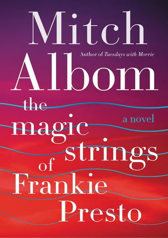 The Magic Strings of Frankie Presto By: Mitch Albom