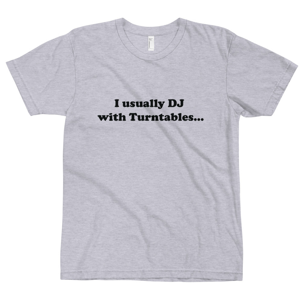 I Usually DJ With Turntables Tee