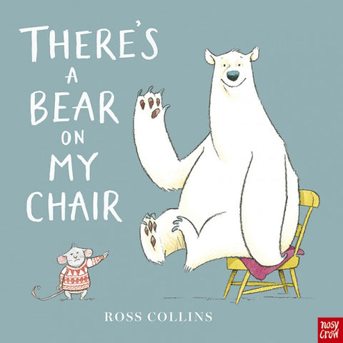 There's a Bear on My Chair by Ross Collins (Age 2+)