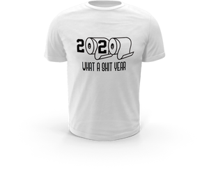 2020 What a Sh*t Year T-Shirt