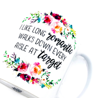 I Like Long Romantic Walks Down Every Aisle At Target Mug