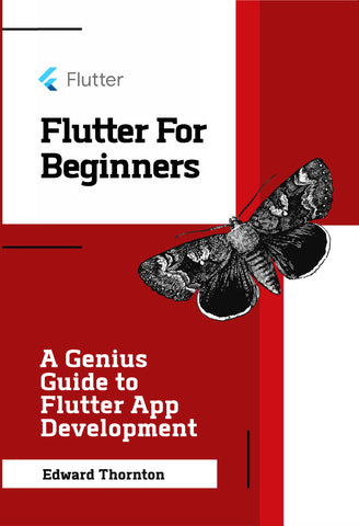 Flutter For Beginners: A Genius Guide to Flutter App Development