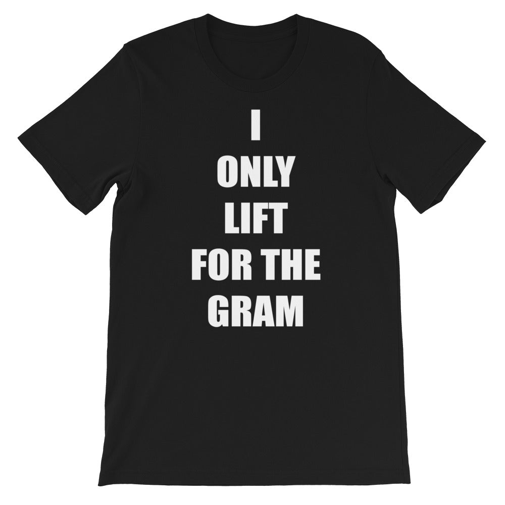 I ONLY LIFT FOR THE GRAM