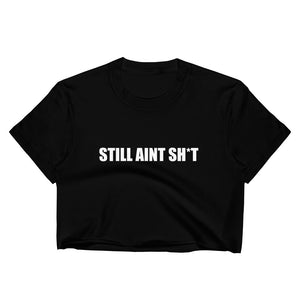 STILL AINT SH*T Women's Crop Top