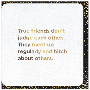 Quotish Foil True Friends Don't Judge Card