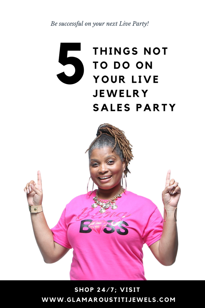 5 Things NOT to do on your LIVE Jewelry Sale Party