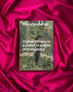 Eco-visionairies : Conversations on a planet in a state of emergency
