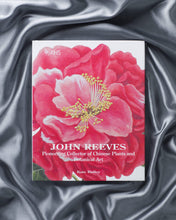 Load image into Gallery viewer, John Reeves: Pioneering Collector of Chinese Plants and Botanical Art