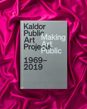 Load image into Gallery viewer, Kaldor Public Art Projects: Making Art Public 1969–2019