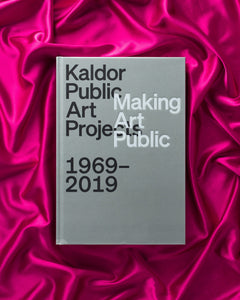 Kaldor Public Art Projects: Making Art Public 1969–2019