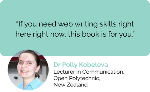 Dr Polly Kobeleva, Lecturer in Communication, Open Polytechnic of New Zealand review about web content writing and copywriting book: If you need web content writing skills right here right now, this web content book is for you