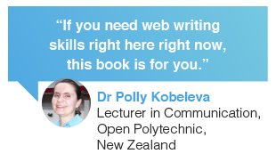 Dr Polly Kobeleva, Lecturer in Communication, Open Polytechnic of New Zealand review about web content writing book: If you need web content writing skills right here right now, this web content book is for you.
