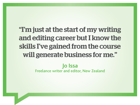 The skills I have gained from this online business writing course will generate business for me, quote from Jo Issa, freelance editor and web writer, New Zealand