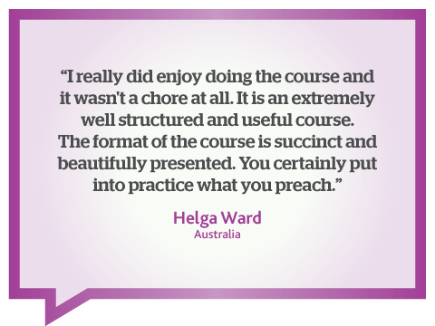 I really enjoyed this online web writing course. You certainly practise what you preach Contented. Quote from Helga Ward, Australia