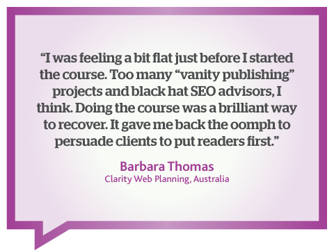 This online course in web writing for online readers persuaded me to put online audiences first, quote from Barbara Thomas, Australia