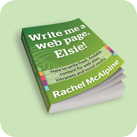 Write Me a Web Page, Elsie book for web writers, freelance copywriters and digital content managers by Rachel McAlpine for New Zealand, Australia, Canada, the USA, the UK, Europe, Canada, China, India, Malaysia, Indonesia, Singapore, Thailand