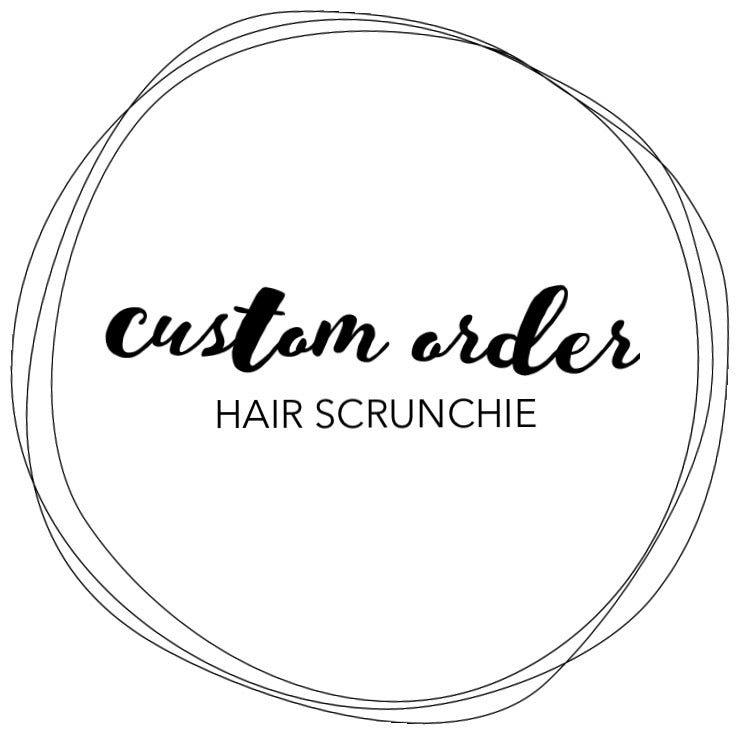 CUSTOM ORDER - HAIR SCRUNCHIE
