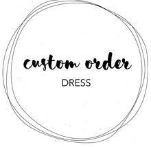 Load image into Gallery viewer, CUSTOM ORDER - DRESS