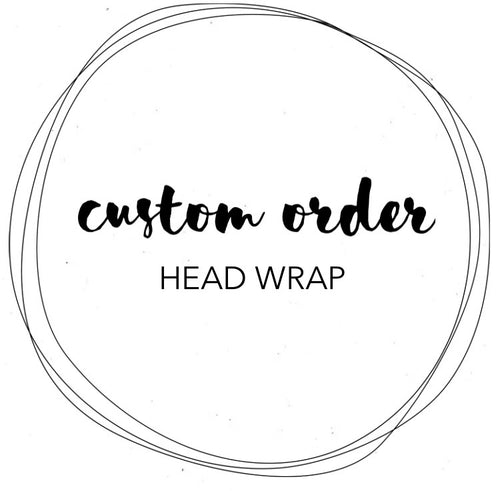 CUSTOM ORDER - HEAD WRAP