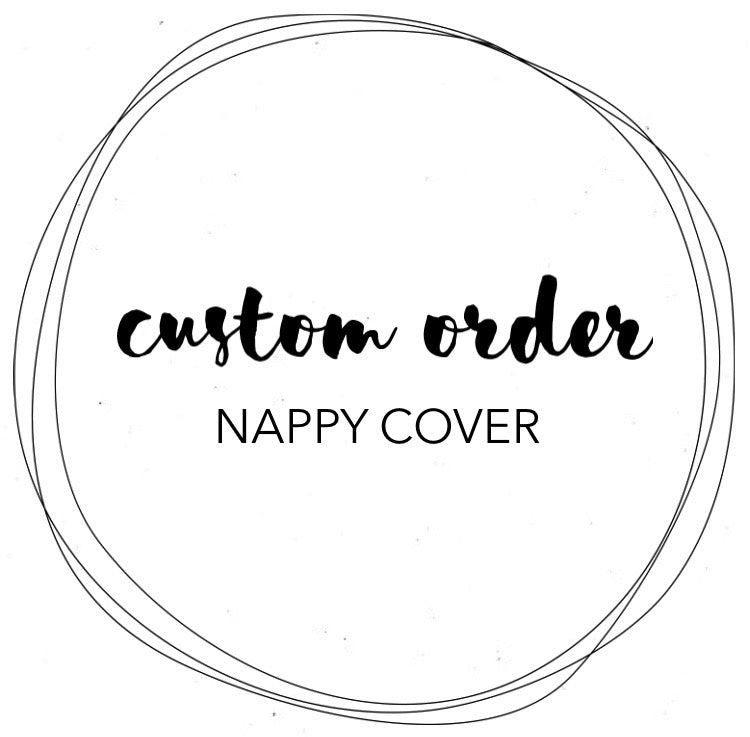 CUSTOM ORDER - NAPPY COVER