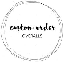 Load image into Gallery viewer, CUSTOM ORDER - OVERALLS