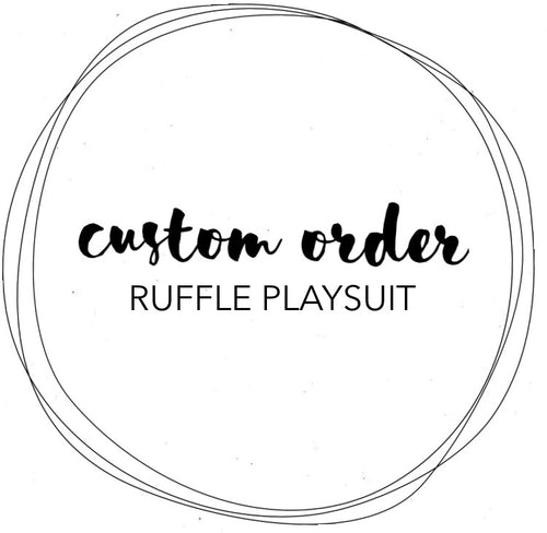 CUSTOM ORDER - RUFFLE PLAYSUIT