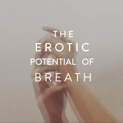 Sunday, October 7th -- The Erotic Potential of Breath