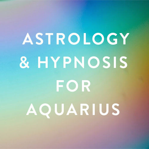 Thursday, February 9th : Astrology & Hypnosis for Aquarius - CANCELLED-