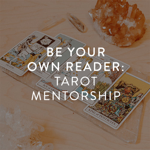 Tuesdays, June 18th-July 23rd  -- Be Your Own Reader: Tarot Mentorship