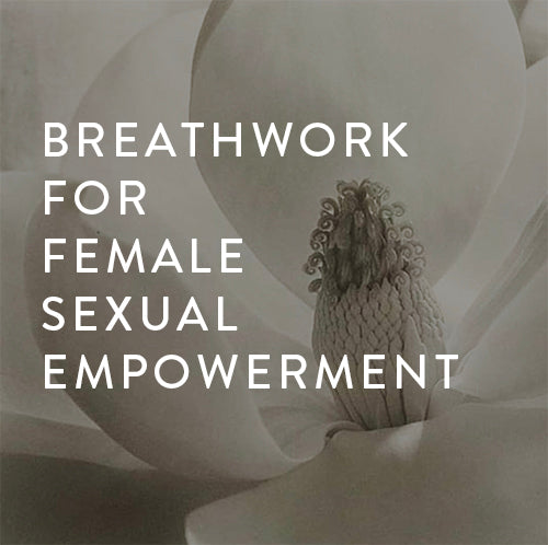 Tuesday, April 30th -- Breathwork for Female Sexual Empowerment
